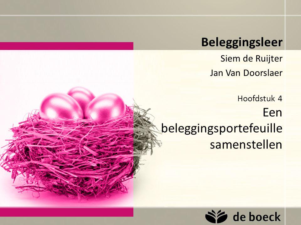 Hoofdstuk 4 Een beleggingsportefeuille samenstellen Beleggingsleer Siem de Ruijter Jan Van Doorslaer