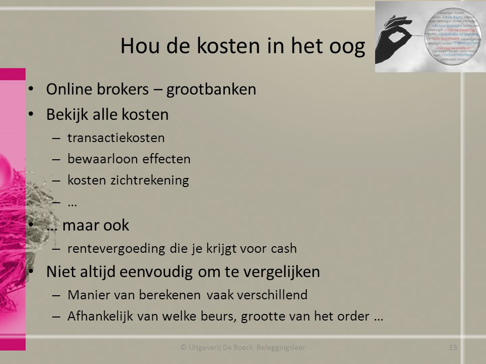 Hou de kosten in het oog Online brokers – grootbanken Bekijk alle kosten – transactiekosten – bewaarloon effecten – kosten zichtrekening – … … maar oo