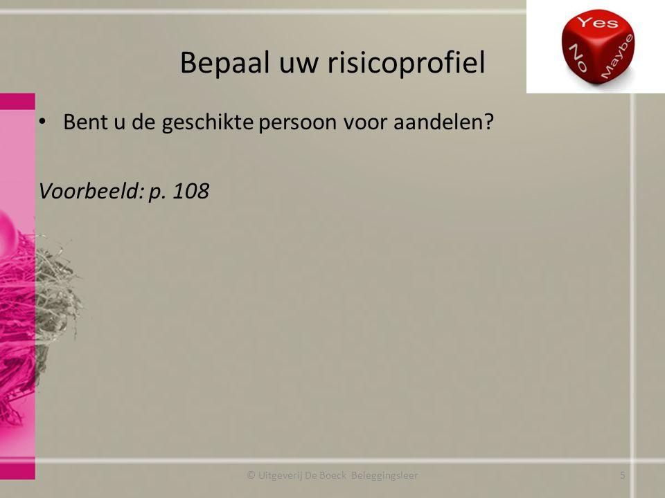Bepaal uw risicoprofiel Bent u de geschikte persoon voor aandelen? Voorbeeld: p. 108 © Uitgeverij De Boeck Beleggingsleer5