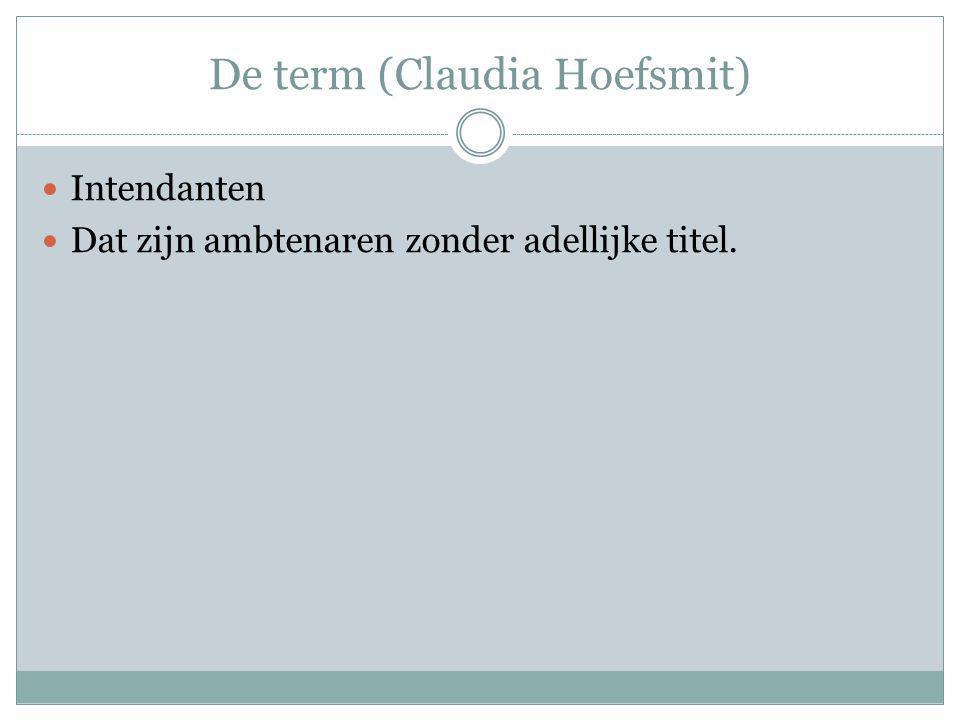 De term (Claudia Hoefsmit) Intendanten Dat zijn ambtenaren zonder adellijke titel.