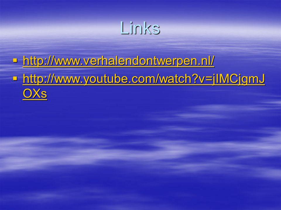 Links  http://www.verhalendontwerpen.nl/ http://www.verhalendontwerpen.nl/  http://www.youtube.com/watch?v=jIMCjgmJ OXs http://www.youtube.com/watch
