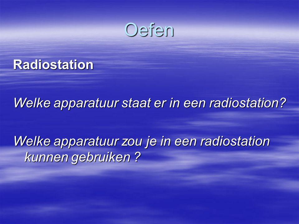 Oefen Radiostation Welke apparatuur staat er in een radiostation? Welke apparatuur zou je in een radiostation kunnen gebruiken ?