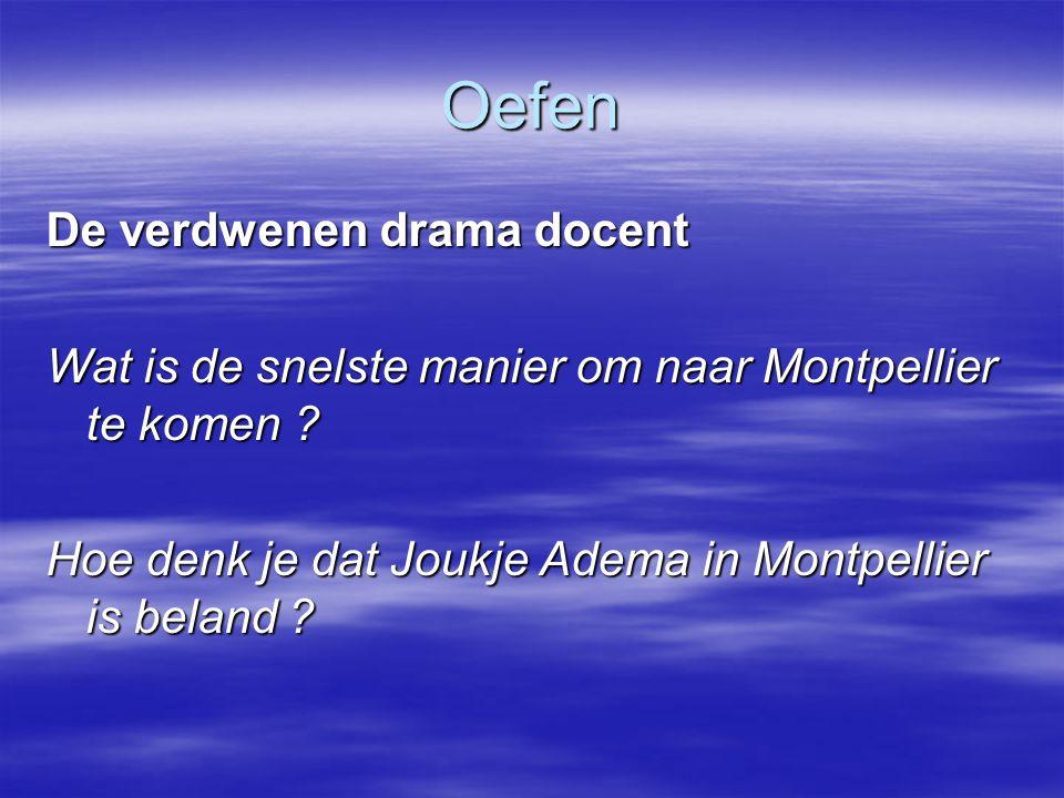 Oefen De verdwenen drama docent Wat is de snelste manier om naar Montpellier te komen ? Hoe denk je dat Joukje Adema in Montpellier is beland ?