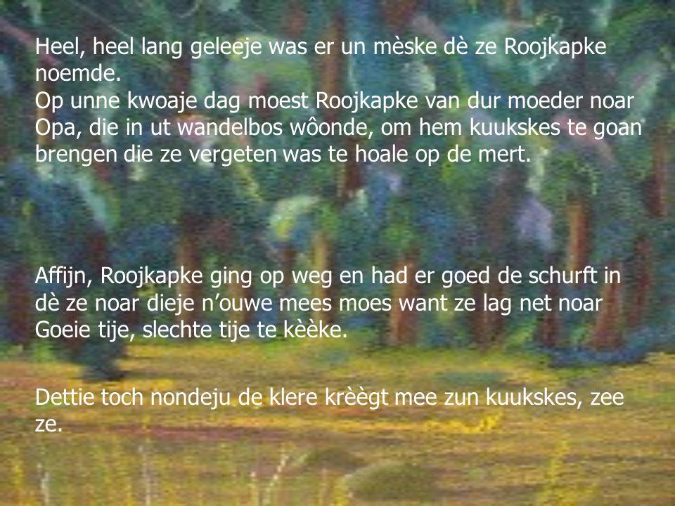 Heel, heel lang geleeje was er un mèske dè ze Roojkapke noemde.