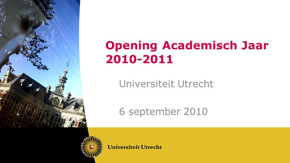 Opening Academisch Jaar 2010-2011 Universiteit Utrecht 6 september 2010