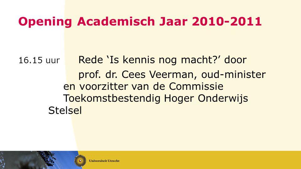 Opening Academisch Jaar 2010-2011 16.15 uur Rede 'Is kennis nog macht?' door prof.