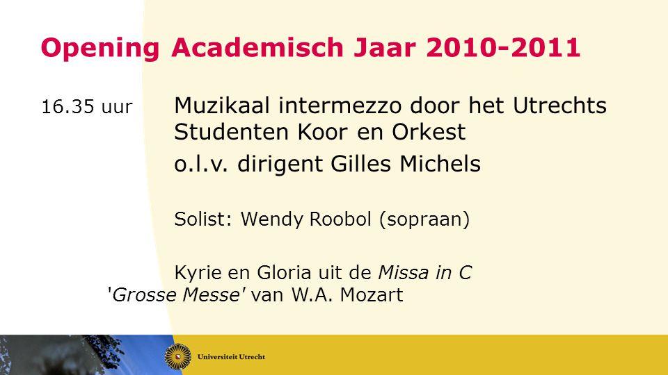 Opening Academisch Jaar 2010-2011 16.35 uur Muzikaal intermezzo door het Utrechts Studenten Koor en Orkest o.l.v.