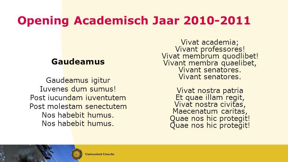 Opening Academisch Jaar 2010-2011 Gaudeamus Gaudeamus igitur Iuvenes dum sumus.
