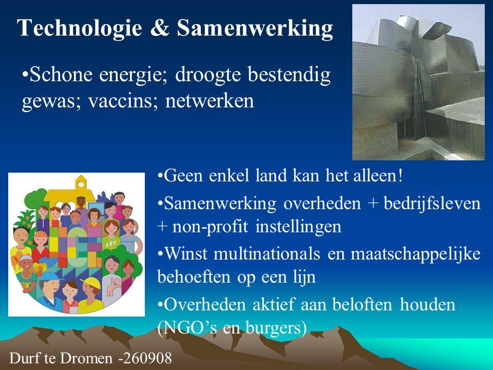 Technologie & Samenwerking Schone energie; droogte bestendig gewas; vaccins; netwerken Durf te Dromen -260908 Geen enkel land kan het alleen! Samenwer