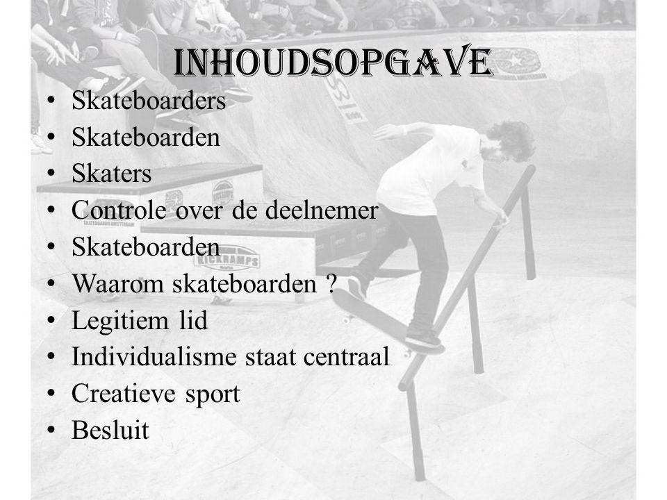 inhoudsopgave Skateboarders Skateboarden Skaters Controle over de deelnemer Skateboarden Waarom skateboarden .