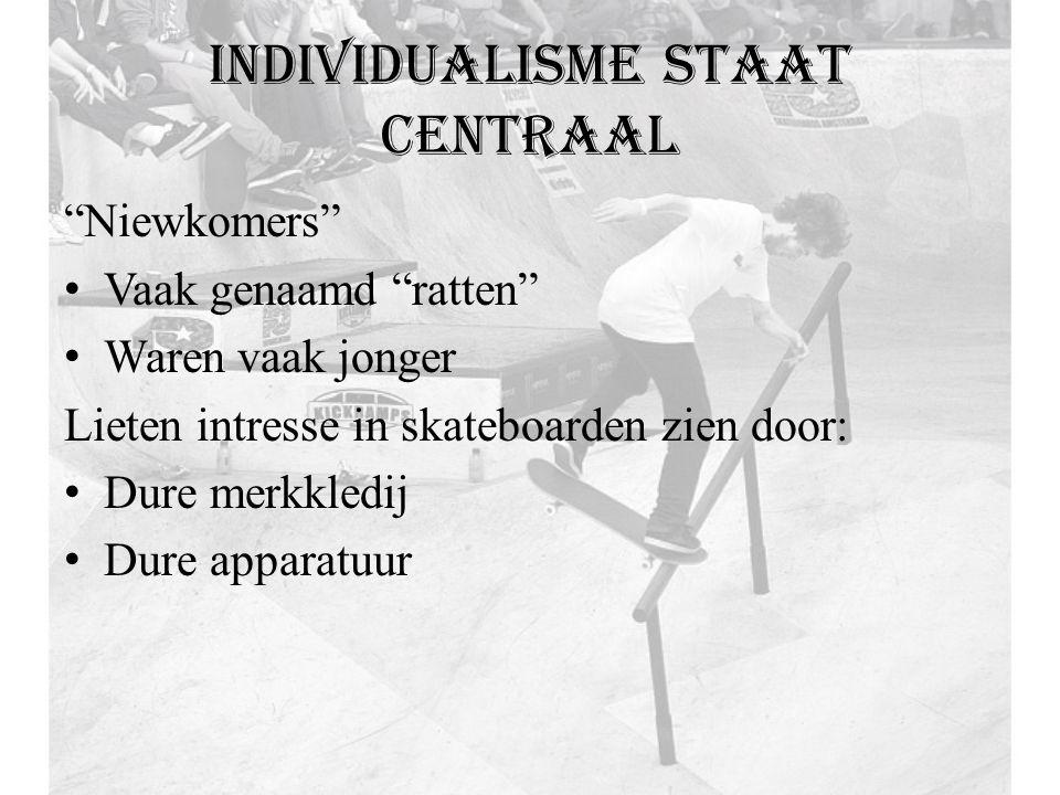 Individualisme staat centraal Niewkomers Vaak genaamd ratten Waren vaak jonger Lieten intresse in skateboarden zien door: Dure merkkledij Dure apparatuur