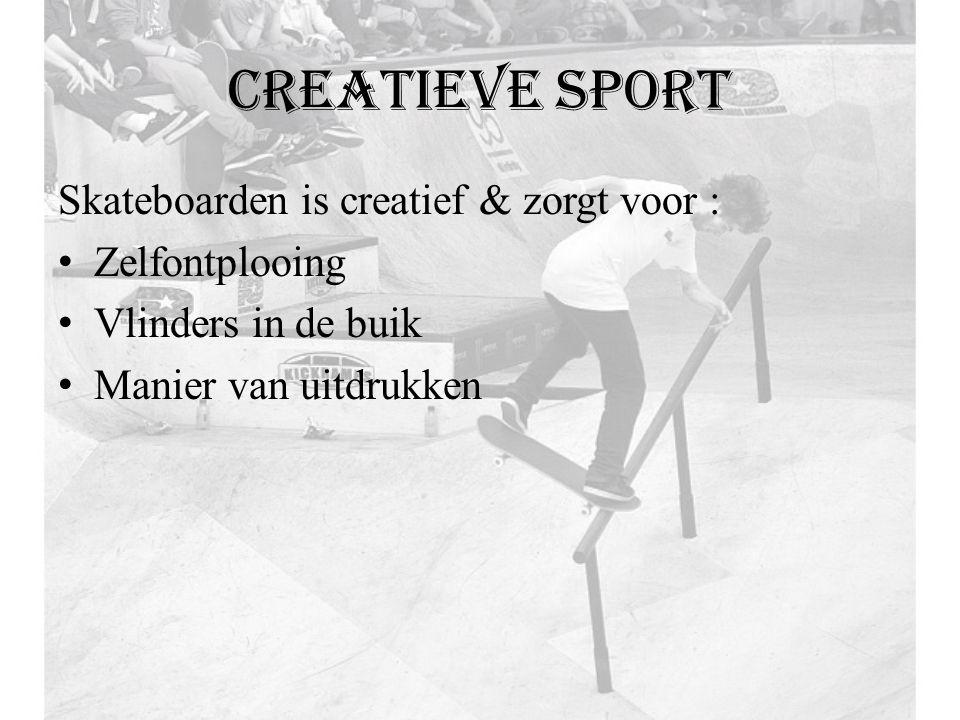 Creatieve sport Skateboarden is creatief & zorgt voor : Zelfontplooing Vlinders in de buik Manier van uitdrukken