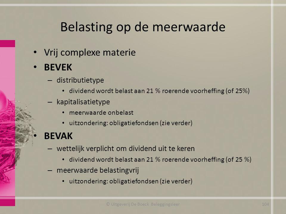 Belasting op de meerwaarde Vrij complexe materie BEVEK – distributietype dividend wordt belast aan 21 % roerende voorheffing (of 25%) – kapitalisatiet