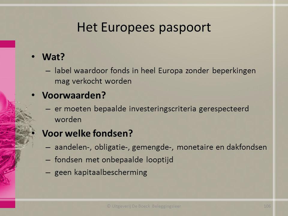 Het Europees paspoort Wat? – label waardoor fonds in heel Europa zonder beperkingen mag verkocht worden Voorwaarden? – er moeten bepaalde investerings