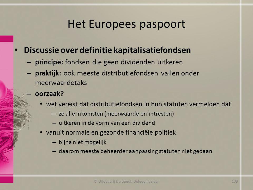 Het Europees paspoort Discussie over definitie kapitalisatiefondsen – principe: fondsen die geen dividenden uitkeren – praktijk: ook meeste distributi