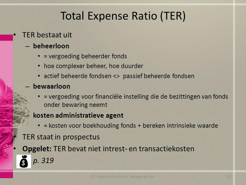 Total Expense Ratio (TER) TER bestaat uit – beheerloon = vergoeding beheerder fonds hoe complexer beheer, hoe duurder actief beheerde fondsen <> passi