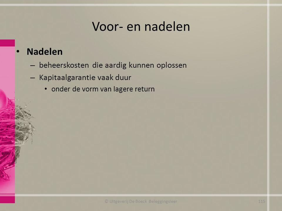 Voor- en nadelen Nadelen – beheerskosten die aardig kunnen oplossen – Kapitaalgarantie vaak duur onder de vorm van lagere return © Uitgeverij De Boeck