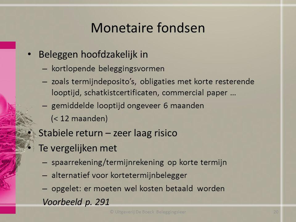 Monetaire fondsen Beleggen hoofdzakelijk in – kortlopende beleggingsvormen – zoals termijndeposito's, obligaties met korte resterende looptijd, schatk