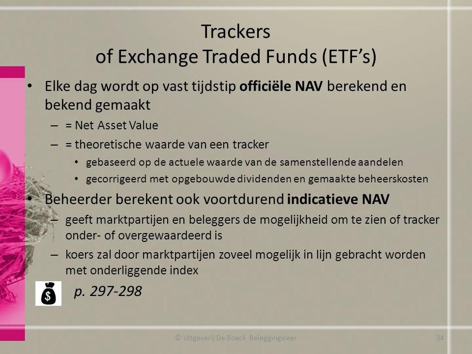 Trackers of Exchange Traded Funds (ETF's) Elke dag wordt op vast tijdstip officiële NAV berekend en bekend gemaakt – = Net Asset Value – = theoretisch