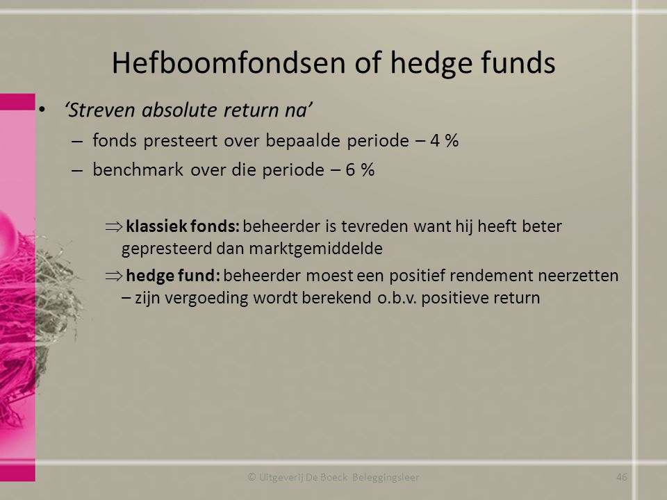 Hefboomfondsen of hedge funds 'Streven absolute return na' – fonds presteert over bepaalde periode – 4 % – benchmark over die periode – 6 %  klassiek
