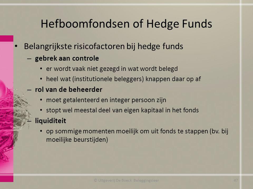 Hefboomfondsen of Hedge Funds Belangrijkste risicofactoren bij hedge funds – gebrek aan controle er wordt vaak niet gezegd in wat wordt belegd heel wa