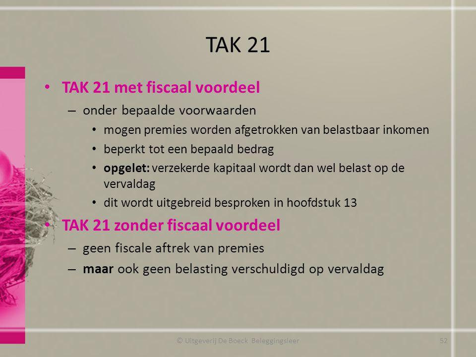 TAK 21 TAK 21 met fiscaal voordeel – onder bepaalde voorwaarden mogen premies worden afgetrokken van belastbaar inkomen beperkt tot een bepaald bedrag