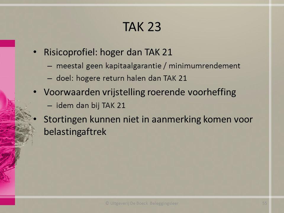 TAK 23 Risicoprofiel: hoger dan TAK 21 – meestal geen kapitaalgarantie / minimumrendement – doel: hogere return halen dan TAK 21 Voorwaarden vrijstell
