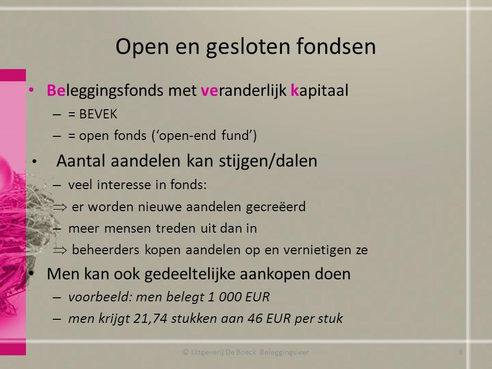 Open en gesloten fondsen Beleggingsfonds met veranderlijk kapitaal – = BEVEK – = open fonds ('open-end fund') Aantal aandelen kan stijgen/dalen – veel