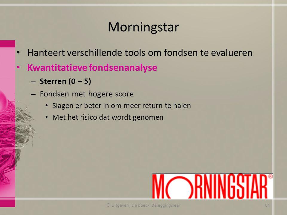 Morningstar Hanteert verschillende tools om fondsen te evalueren Kwantitatieve fondsenanalyse – Sterren (0 – 5) – Fondsen met hogere score Slagen er b