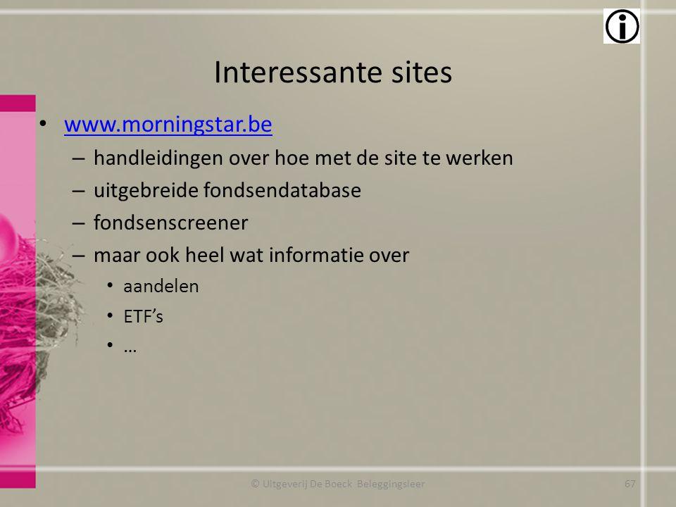 Interessante sites www.morningstar.be – handleidingen over hoe met de site te werken – uitgebreide fondsendatabase – fondsenscreener – maar ook heel w