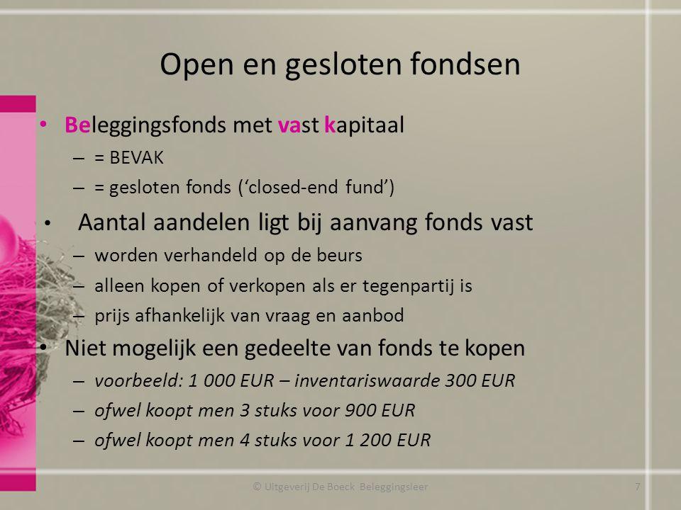 Open en gesloten fondsen Beleggingsfonds met vast kapitaal – = BEVAK – = gesloten fonds ('closed-end fund') Aantal aandelen ligt bij aanvang fonds vas