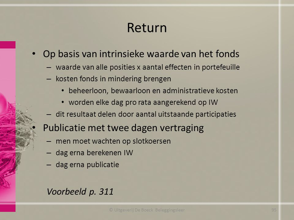 Return Op basis van intrinsieke waarde van het fonds – waarde van alle posities x aantal effecten in portefeuille – kosten fonds in mindering brengen