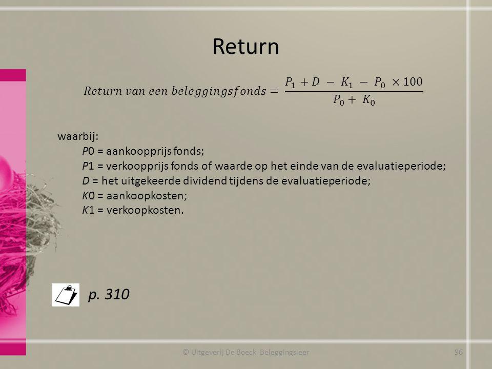 Return © Uitgeverij De Boeck Beleggingsleer waarbij: P0 = aankoopprijs fonds; P1 = verkoopprijs fonds of waarde op het einde van de evaluatieperiode;