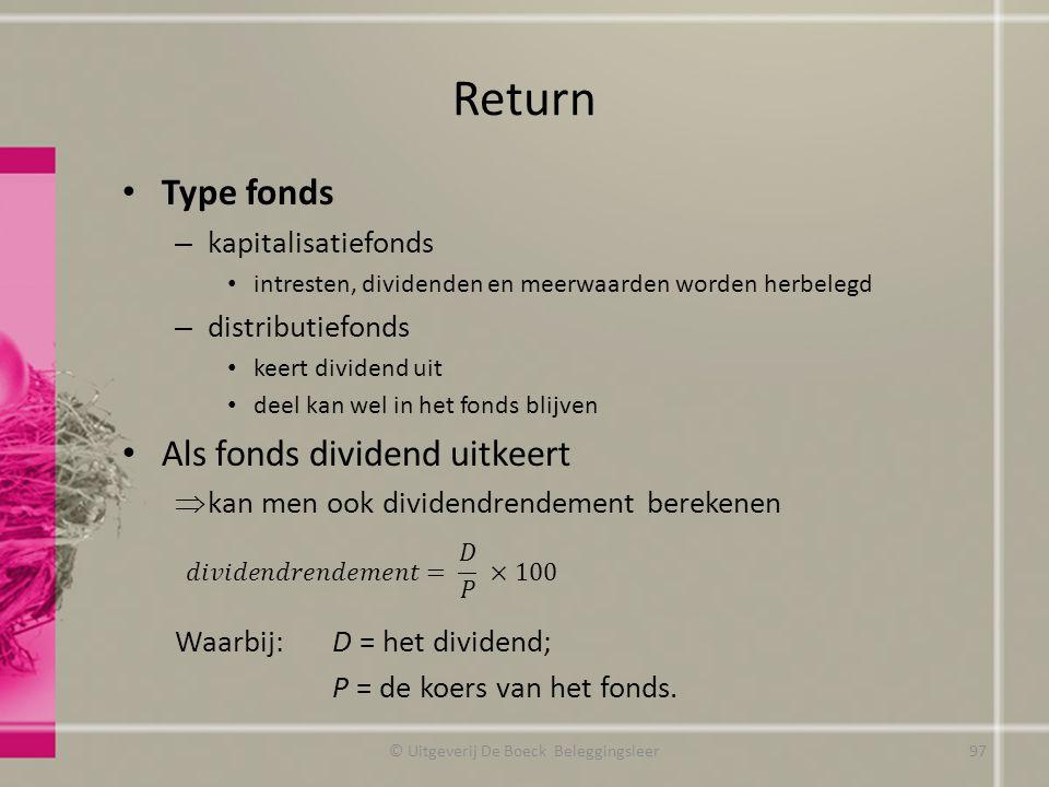Return Type fonds – kapitalisatiefonds intresten, dividenden en meerwaarden worden herbelegd – distributiefonds keert dividend uit deel kan wel in het