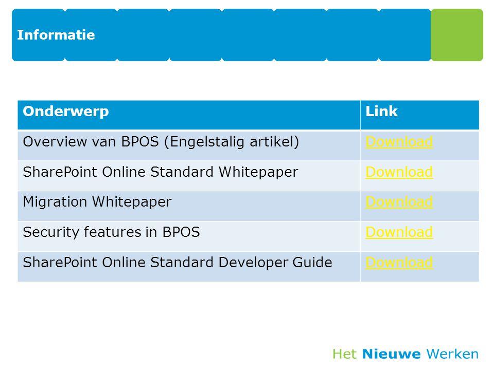 Informatie 22 OnderwerpLink Overview van BPOS (Engelstalig artikel)Download SharePoint Online Standard WhitepaperDownload Migration WhitepaperDownload Security features in BPOSDownload SharePoint Online Standard Developer GuideDownload