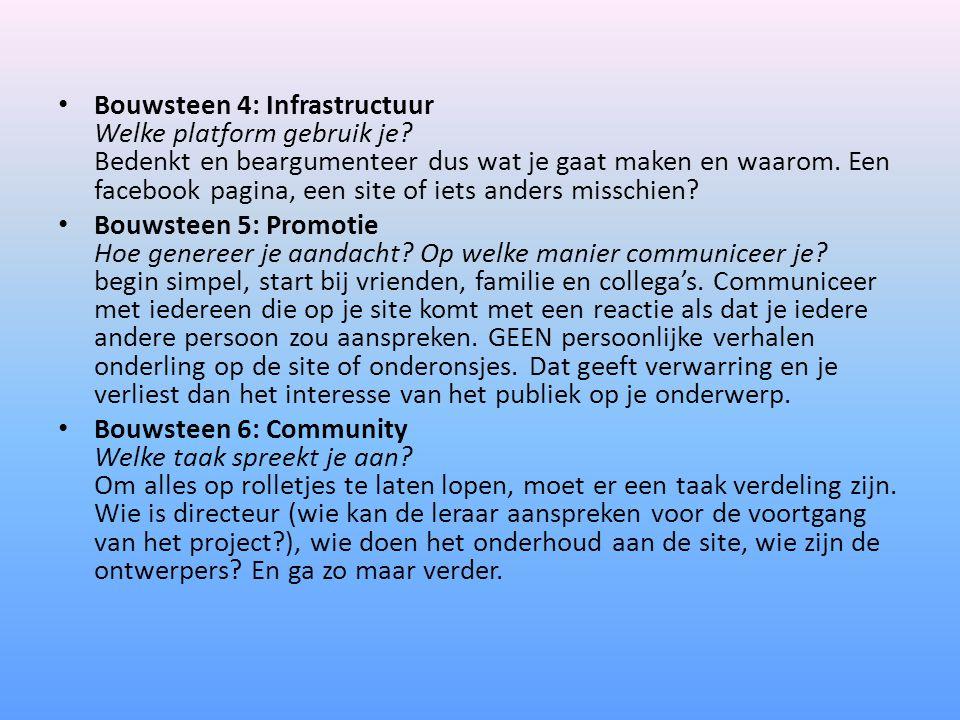 Bouwsteen 4: Infrastructuur Welke platform gebruik je? Bedenkt en beargumenteer dus wat je gaat maken en waarom. Een facebook pagina, een site of iets