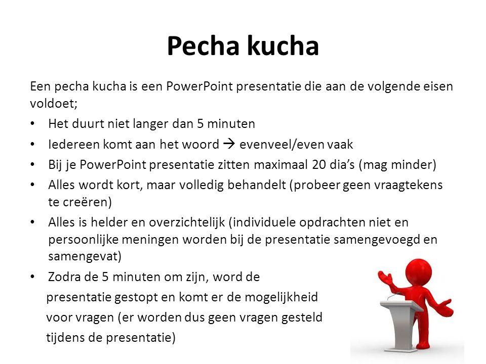 Pecha kucha Een pecha kucha is een PowerPoint presentatie die aan de volgende eisen voldoet; Het duurt niet langer dan 5 minuten Iedereen komt aan het