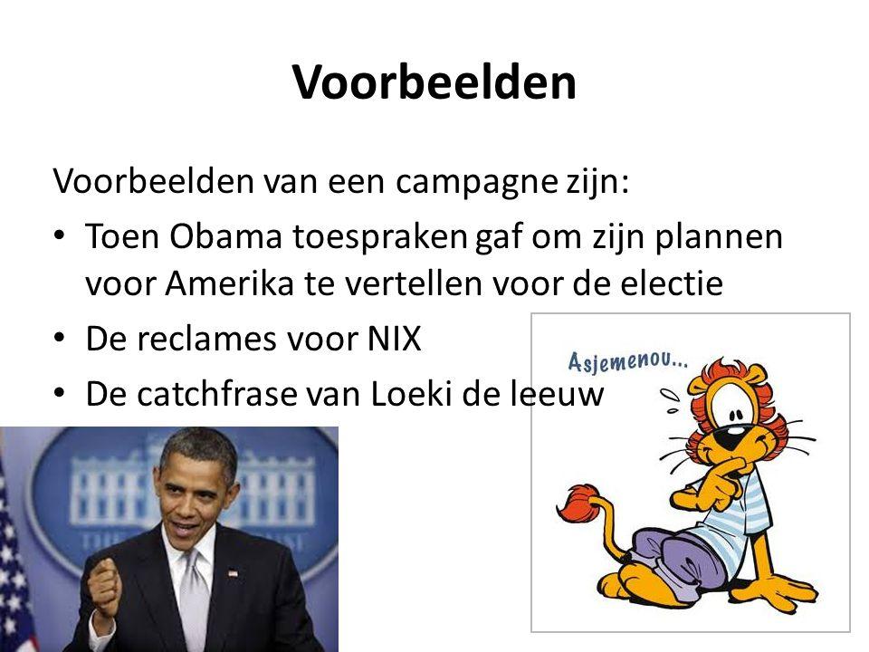 Voorbeelden Voorbeelden van een campagne zijn: Toen Obama toespraken gaf om zijn plannen voor Amerika te vertellen voor de electie De reclames voor NI
