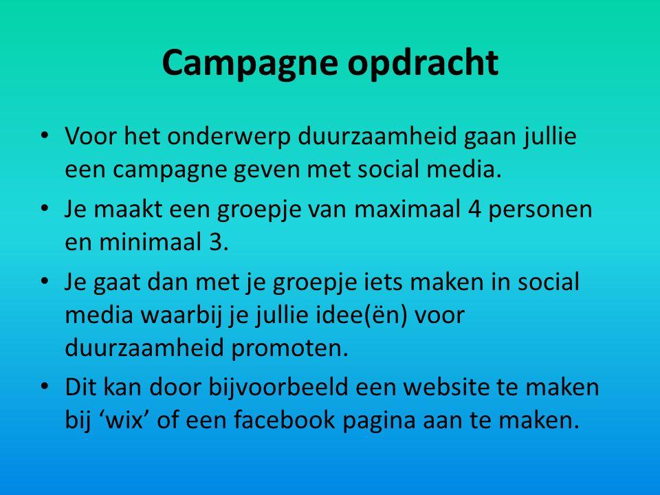 Campagne opdracht Voor het onderwerp duurzaamheid gaan jullie een campagne geven met social media. Je maakt een groepje van maximaal 4 personen en min