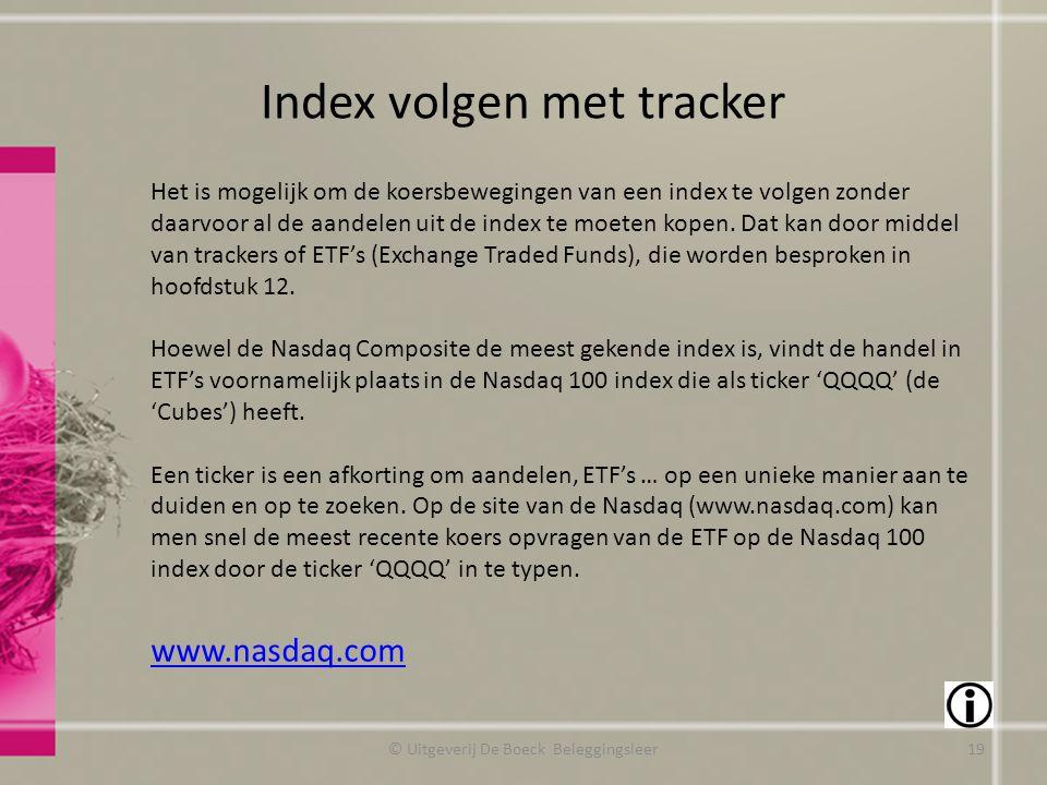 Index volgen met tracker © Uitgeverij De Boeck Beleggingsleer www.nasdaq.com Het is mogelijk om de koersbewegingen van een index te volgen zonder daar