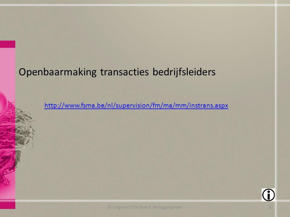 Openbaarmaking transacties bedrijfsleiders http://www.fsma.be/nl/supervision/fm/ma/mm/instrans.aspx © Uitgeverij De Boeck Beleggingsleer30
