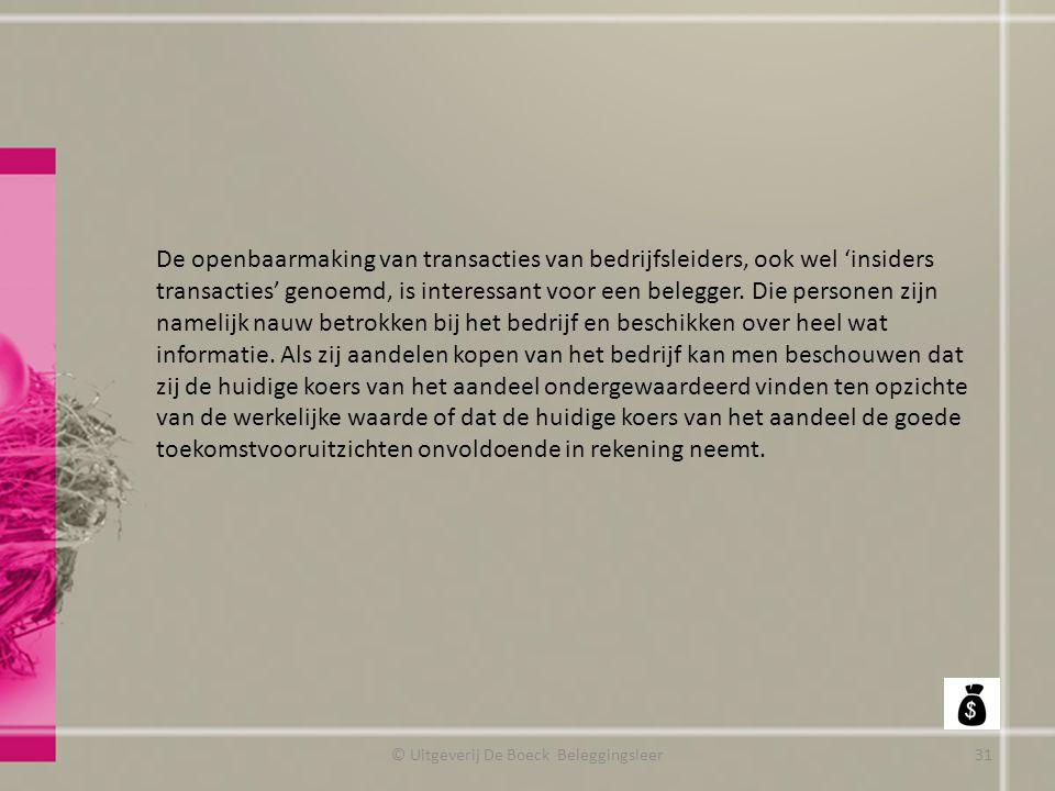© Uitgeverij De Boeck Beleggingsleer De openbaarmaking van transacties van bedrijfsleiders, ook wel 'insiders transacties' genoemd, is interessant voo