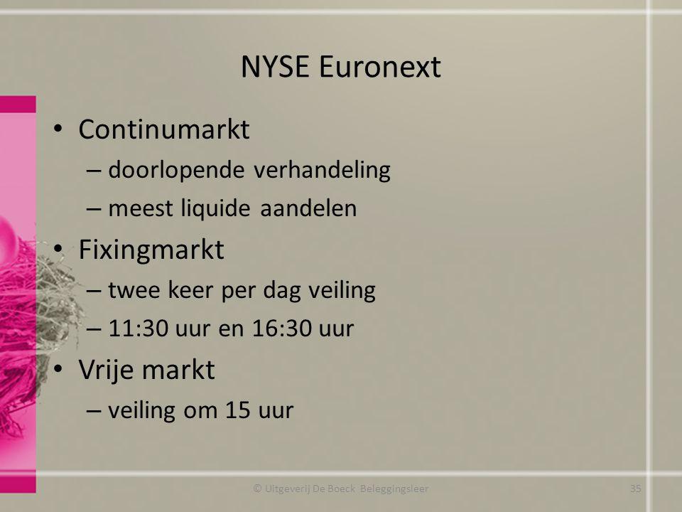 NYSE Euronext Continumarkt – doorlopende verhandeling – meest liquide aandelen Fixingmarkt – twee keer per dag veiling – 11:30 uur en 16:30 uur Vrije