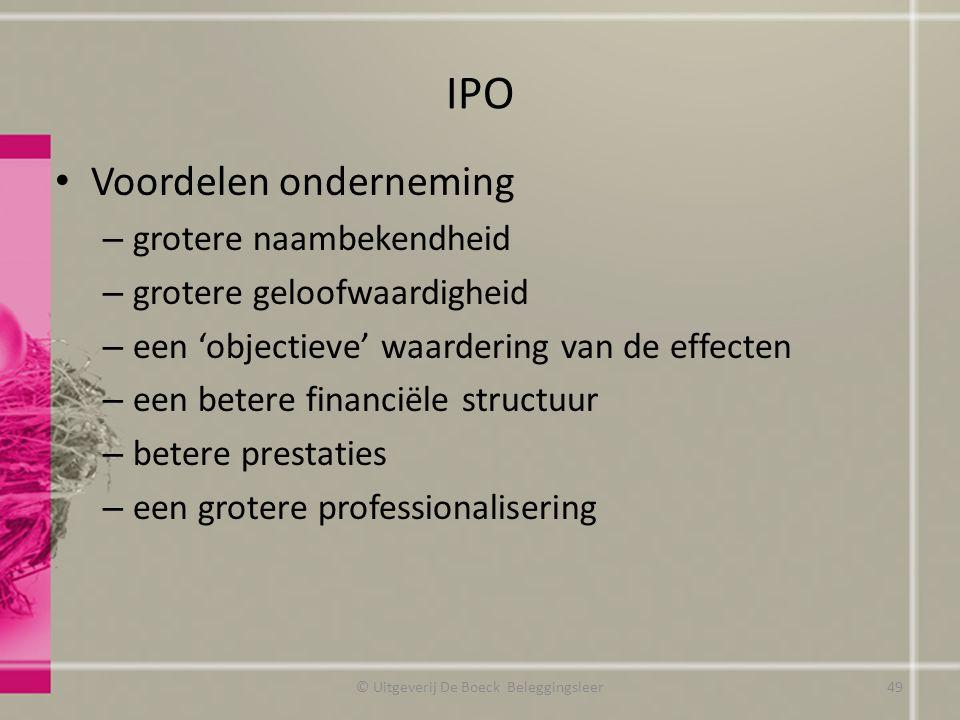 IPO Voordelen onderneming – grotere naambekendheid – grotere geloofwaardigheid – een 'objectieve' waardering van de effecten – een betere financiële s