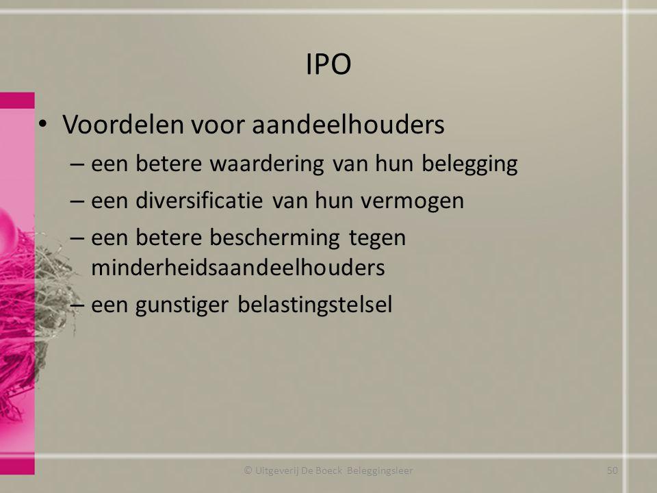 IPO Voordelen voor aandeelhouders – een betere waardering van hun belegging – een diversificatie van hun vermogen – een betere bescherming tegen minde