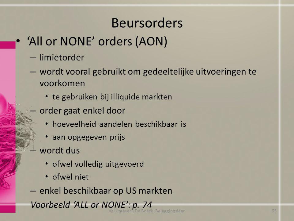Beursorders 'All or NONE' orders (AON) – limietorder – wordt vooral gebruikt om gedeeltelijke uitvoeringen te voorkomen te gebruiken bij illiquide mar