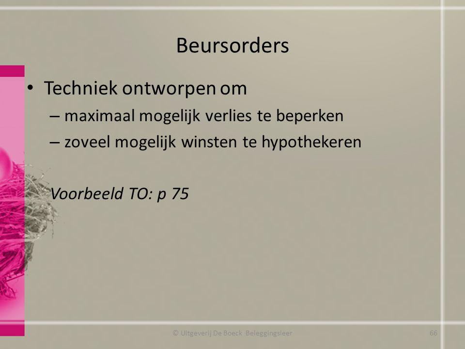 Beursorders Techniek ontworpen om – maximaal mogelijk verlies te beperken – zoveel mogelijk winsten te hypothekeren Voorbeeld TO: p 75 © Uitgeverij De