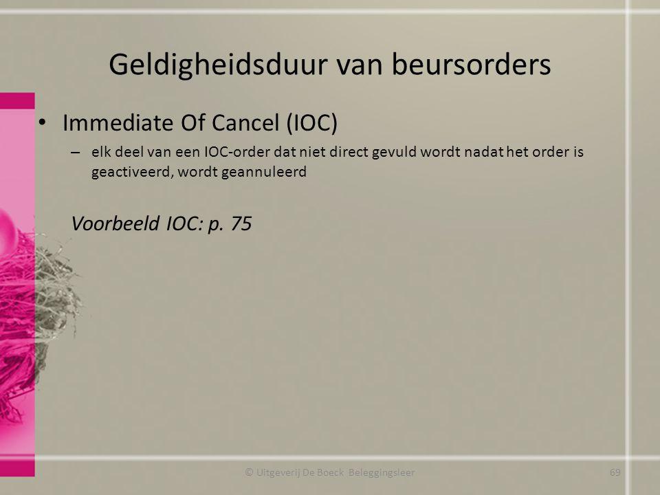 Geldigheidsduur van beursorders Immediate Of Cancel (IOC) – elk deel van een IOC-order dat niet direct gevuld wordt nadat het order is geactiveerd, wo