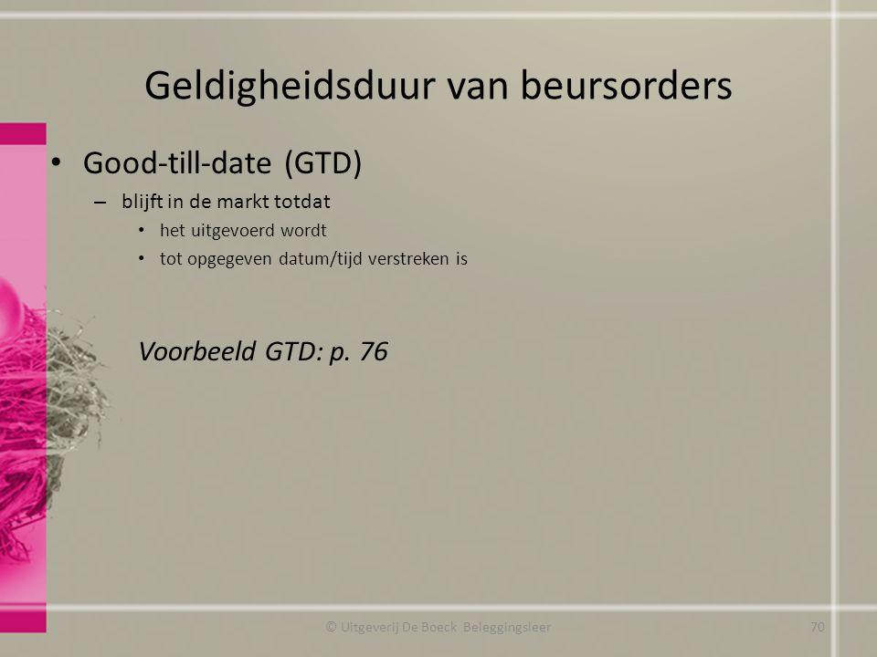 Geldigheidsduur van beursorders Good-till-date (GTD) – blijft in de markt totdat het uitgevoerd wordt tot opgegeven datum/tijd verstreken is Voorbeeld