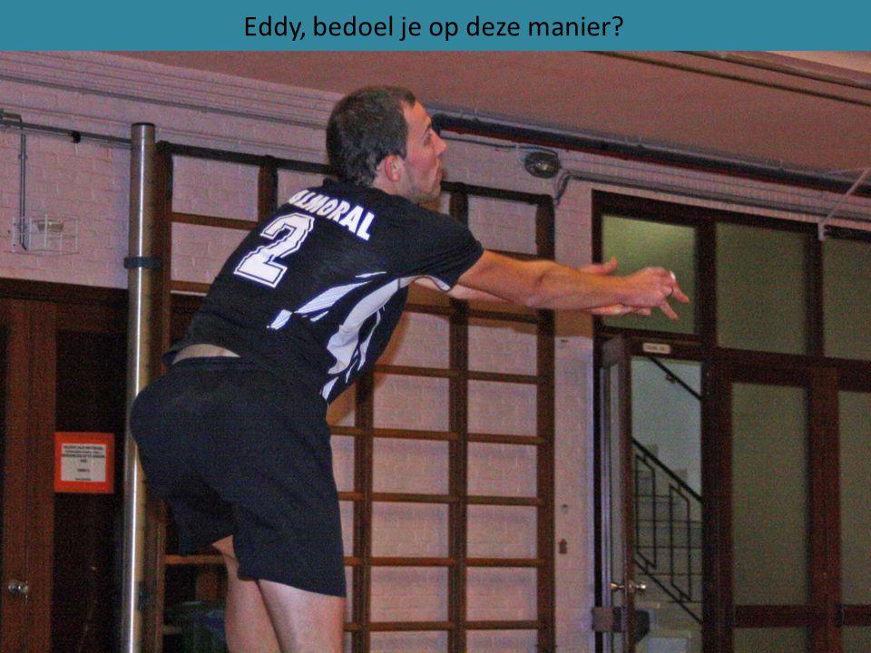 Eddy, bedoel je op deze manier